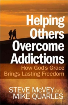 Helping Others Overcome Addictions : How God's Grace Brings Lasting Freedom, Paperback / softback Book