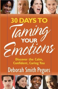 30 Days to Taming Your Emotions : Discover the Calm, Confident, Caring You, Paperback Book