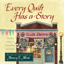Every Quilt Has a Story : Timeless Tales of Friendship and Faith, Hardback Book