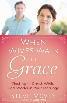 When Wives Walk in Grace : Resting in Christ While God Works in Your Marriage, Paperback / softback Book