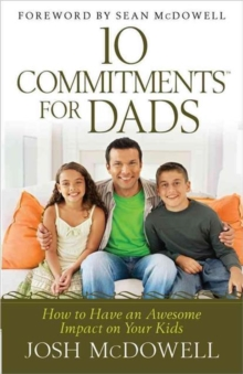 10 Commitments for Dads : How to Have an Awesome Impact on Your Kids, Paperback / softback Book