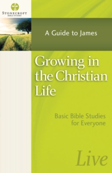 Growing in the Christian Life : A Guide to James, Paperback / softback Book