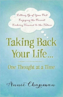 Taking Back Your Life...One Thought at a Time : * Letting Go of Your Past * Enjoying the Present * Looking Forward to the Future, Paperback / softback Book