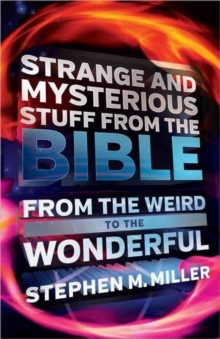 Strange and Mysterious Stuff from the Bible : From the Weird to the Wonderful, Paperback Book