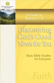 Discovering God's Good News for You : A Guide to Romans 1-8, Paperback / softback Book