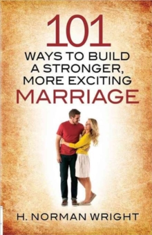 101 Ways to Build a Stronger, More Exciting Marriage, Paperback / softback Book
