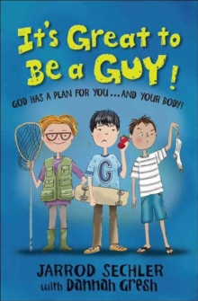 It's Great to Be a Guy! : God Has a Plan for You...and Your Body!, Paperback / softback Book