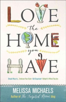 LOVE THE HOME YOU HAVE, Paperback Book