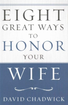 EIGHT GREAT WAYS TO HONOR YOUR WIFE, Paperback Book