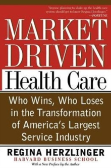 Market-driven Health Care : Who Wins, Who Loses In The Transformation Of America's Largest Service Industry, Paperback / softback Book