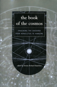 The Book Of The Cosmos : Imagining The Universe From Heraclitus To Hawking, Paperback / softback Book