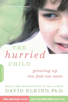 The Hurried Child, 25th anniversary edition, Paperback / softback Book