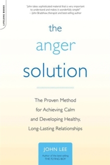 The Anger Solution : The Proven Method for Achieving Calm and Developing Healthy, Long-Lasting Relationships, Paperback / softback Book