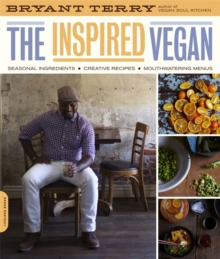 The Inspired Vegan : Seasonal Ingredients, Creative Recipes, Mouthwatering Menus, Paperback / softback Book