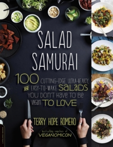 Salad Samurai : 100 Cutting-Edge, Ultra-Hearty, Easy-To-Make Salads You Don't Have to Be Vegan to Love, Paperback Book
