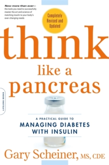 Think Like a Pancreas : A Practical Guide to Managing Diabetes with Insulin--Completely Revised and Updated, Paperback / softback Book