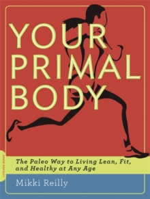 Your Primal Body : The Paleo Way to Living Lean, Fit, and Healthy at Any Age, Paperback / softback Book