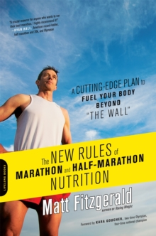 "The New Rules of Marathon and Half-Marathon Nutrition : A Cutting-Edge Plan to Fuel Your Body Beyond ""the Wall"", Paperback / softback Book"