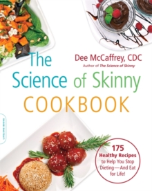 The Science of Skinny Cookbook : 175 Healthy Recipes to Help You Stop Dieting--and Eat for Life!, Paperback / softback Book