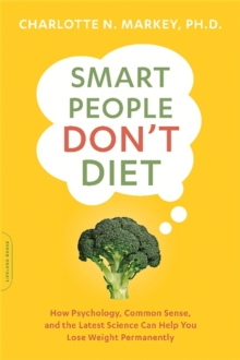 Smart People Don't Diet : How the Latest Science Can Help You Lose Weight Permanently, Paperback / softback Book