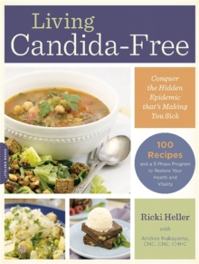 Living Candida-Free : 100 Recipes and a 3-Stage Program to Restore Your Health and Vitality, Paperback Book