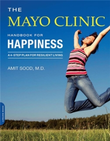 The Mayo Clinic Handbook for Happiness : A Four-Step Plan for Resilient Living, Paperback / softback Book