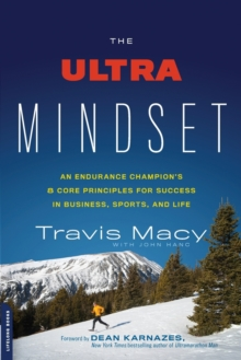 The Ultra Mindset : An Endurance Champion's 8 Core Principles for Success in Business, Sports, and Life, Paperback / softback Book