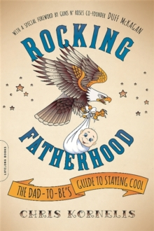 Rocking Fatherhood : The Dad-to-Be's Guide to Staying Cool, Paperback / softback Book