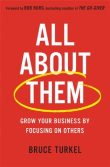 All about Them : Grow Your Business by Focusing on Others, Hardback Book