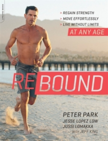 Rebound : Regain Strength, Move Effortlessly, Live without Limits-At Any Age, Paperback / softback Book