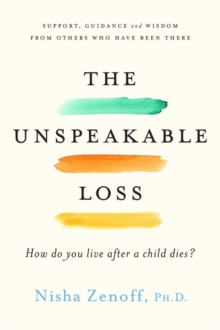 The Unspeakable Loss : How Do You Live When a Child Dies?, Paperback / softback Book