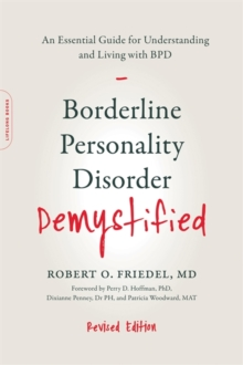 Borderline Personality Disorder Demystified, Revised Edition : An Essential Guide for Understanding and Living with BPD, Paperback Book
