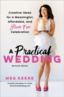 A Practical Wedding (Second edition) : Creative Ideas for a Beautiful, Affordable, and Stress-free Celebration, Paperback / softback Book