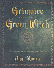 Grimoire for the Green Witch : A Complete Book of Shadows, Paperback Book