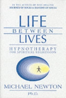 Life Between Lives : Hypnotherapy for Spiritual Regression, Paperback Book
