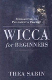 Wicca for Beginners : Fundamentals of Philosophy and Practice, Paperback Book