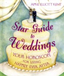 Star Guide to Weddings : Your Horoscope for Living Happily Ever After, Paperback / softback Book