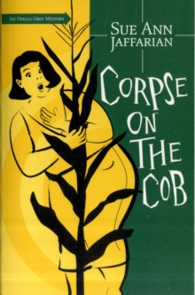 Corpse on the Cob : An Odelia Grey Mystery Bk. 5, Paperback Book