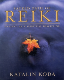 Sacred Path of Reiki : Healing as a Spiritual Discipline, Paperback / softback Book
