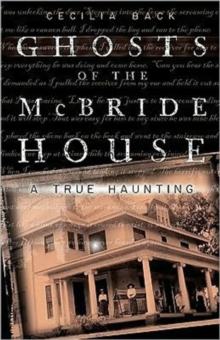 Ghosts of the Mcbride House : A True Haunting, Paperback Book
