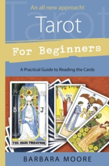 Tarot for Beginners : A Practical Guide to Reading the Cards, Paperback / softback Book