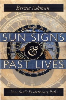 Sun Signs and Past Lives : Your Soul's Evolutionary Path, Paperback / softback Book