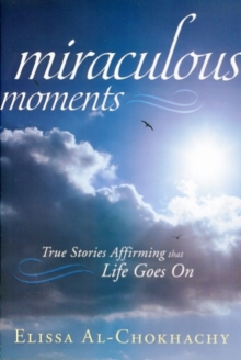 Miraculous Moments : True Stories Affirming That Life Goes on, Paperback / softback Book
