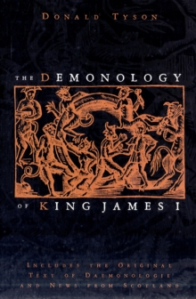 The Demonology of King James : Includes the Original Text of Daemonologie and News from Scotland, Paperback / softback Book