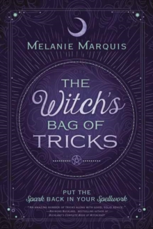 The Witch's Bag of Tricks : Personalize Your Magick & Kickstart Your Craft, Paperback Book