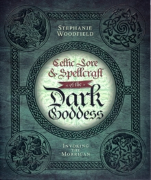 Celtic Lore and Spellcraft of the Dark Goddess : Invoking the Morrigan, Paperback Book
