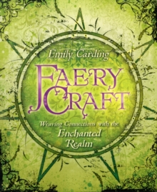 Faery Craft : Weaving Connections with the Enchanted Realm, Paperback / softback Book