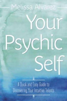 Your Psychic Self : A Quick and Easy Guide to Discovering Your Intuitive Talents, Paperback / softback Book