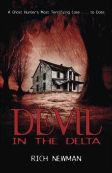 Devil in the Delta : A Ghost Hunter's Most Terrifying Case ...to Date, Paperback Book