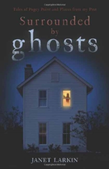 Surrounded by Ghosts : Tales of Pogey Point and Places from My Past, Paperback / softback Book